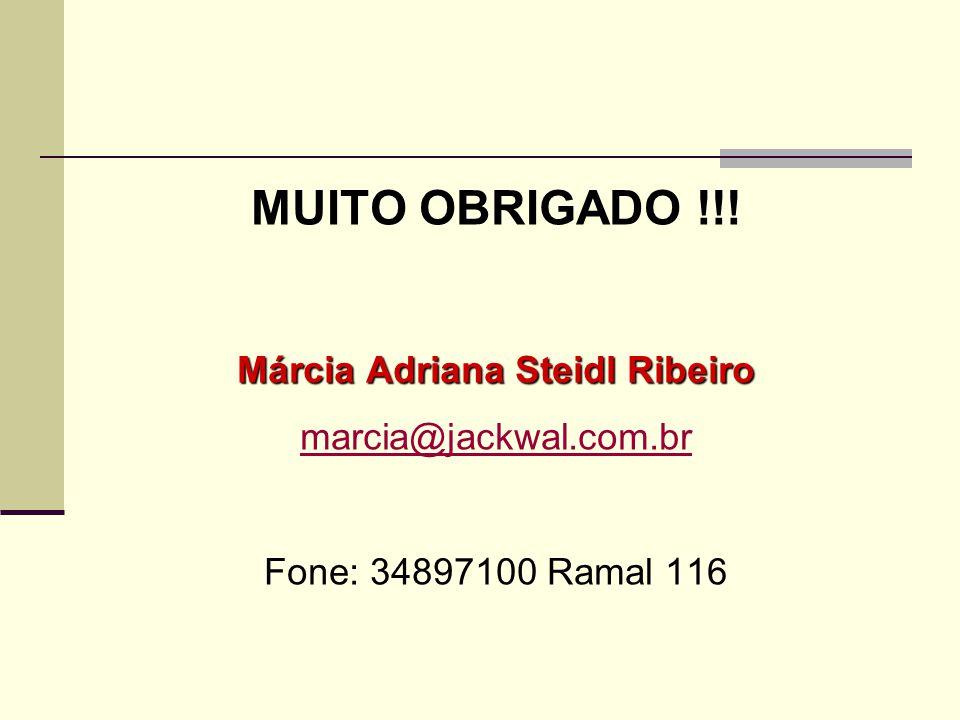 MUITO OBRIGADO !!! Márcia Adriana Steidl Ribeiro marcia@jackwal.com.br Fone: 34897100 Ramal 116