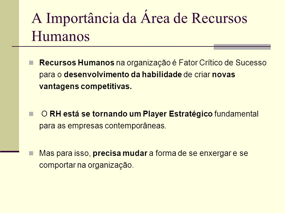 A Importância da Área de Recursos Humanos Recursos Humanos na organização é Fator Crítico de Sucesso para o desenvolvimento da habilidade de criar nov