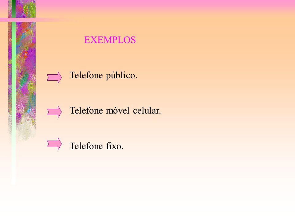 EXEMPLOS Telefone público. Telefone móvel celular. Telefone fixo.