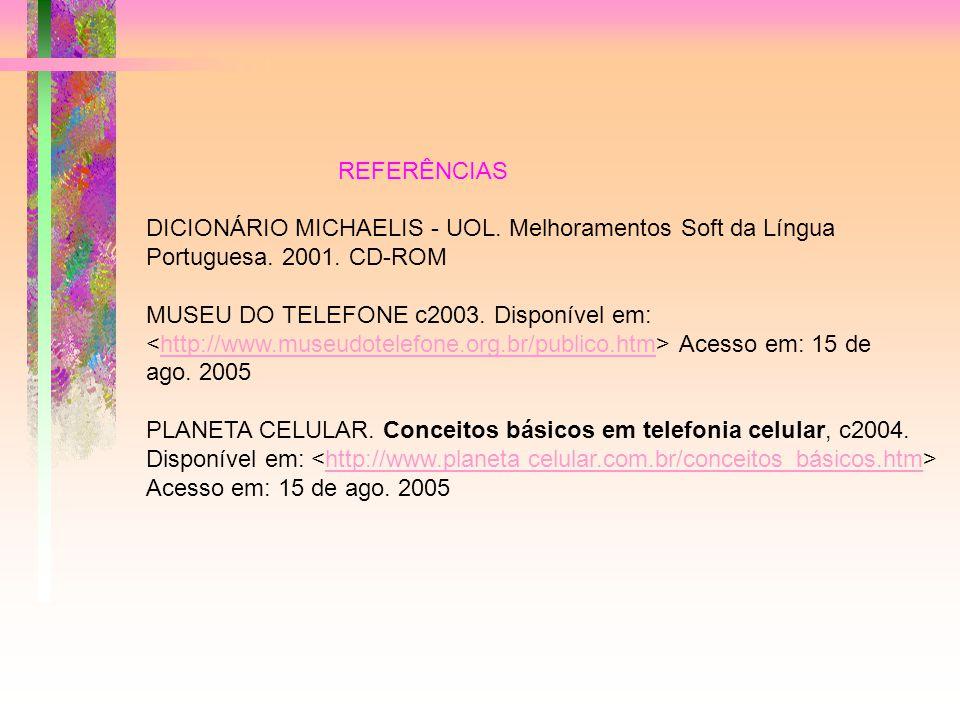 REFERÊNCIAS DICIONÁRIO MICHAELIS - UOL.Melhoramentos Soft da Língua Portuguesa.
