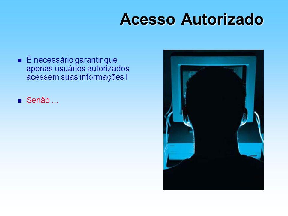 Acesso Autorizado n É necessário garantir que apenas usuários autorizados acessem suas informações ! n Senão...