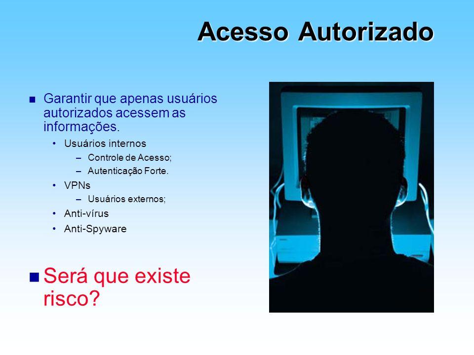 Acesso Autorizado n Garantir que apenas usuários autorizados acessem as informações. Usuários internos –Controle de Acesso; –Autenticação Forte. VPNs