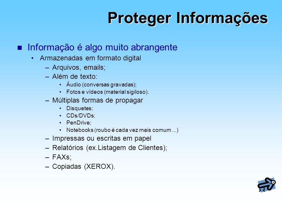 Proteger Informações n Informação é algo muito abrangente Armazenadas em formato digital –Arquivos, emails; –Além de texto: Áudio (conversas gravadas)
