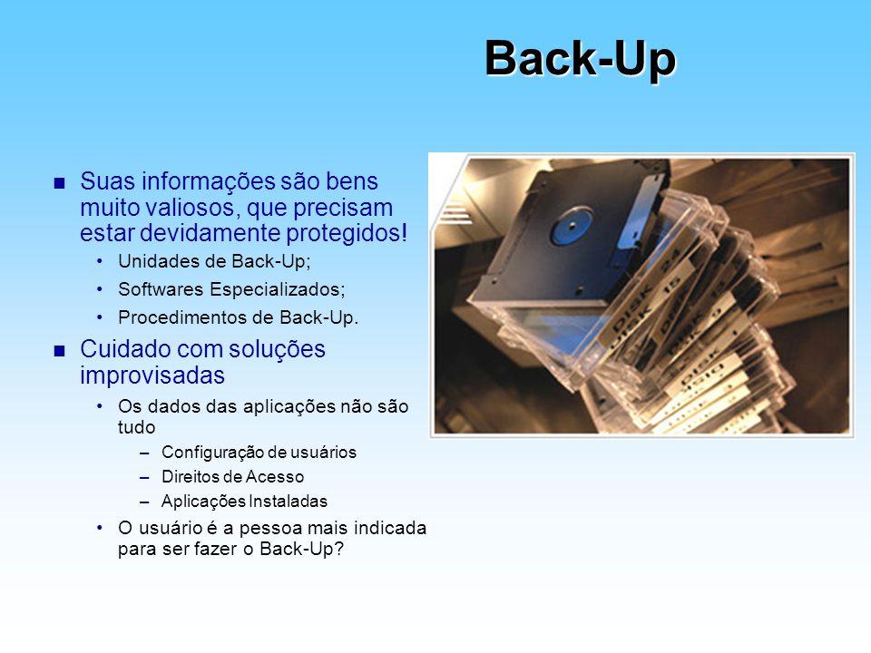 Unidades de Back-Up; Softwares Especializados; Procedimentos de Back-Up. n Cuidado com soluções improvisadas Os dados das aplicações não são tudo –Con