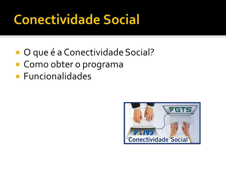 O que é a Conectividade Social? Como obter o programa Funcionalidades