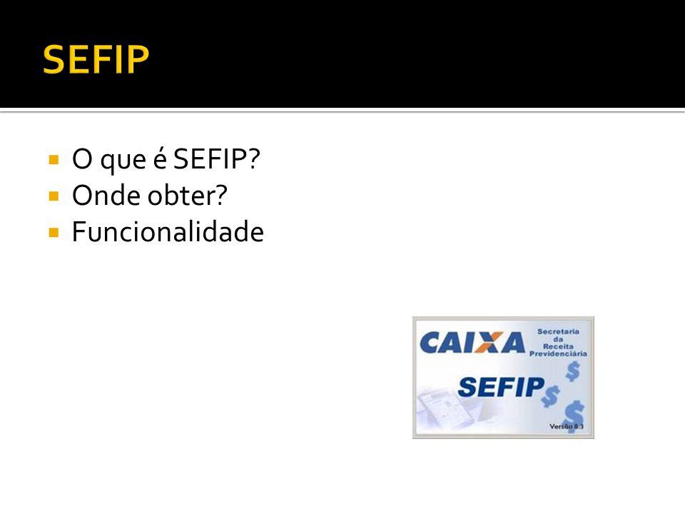 O que é SEFIP? Onde obter? Funcionalidade