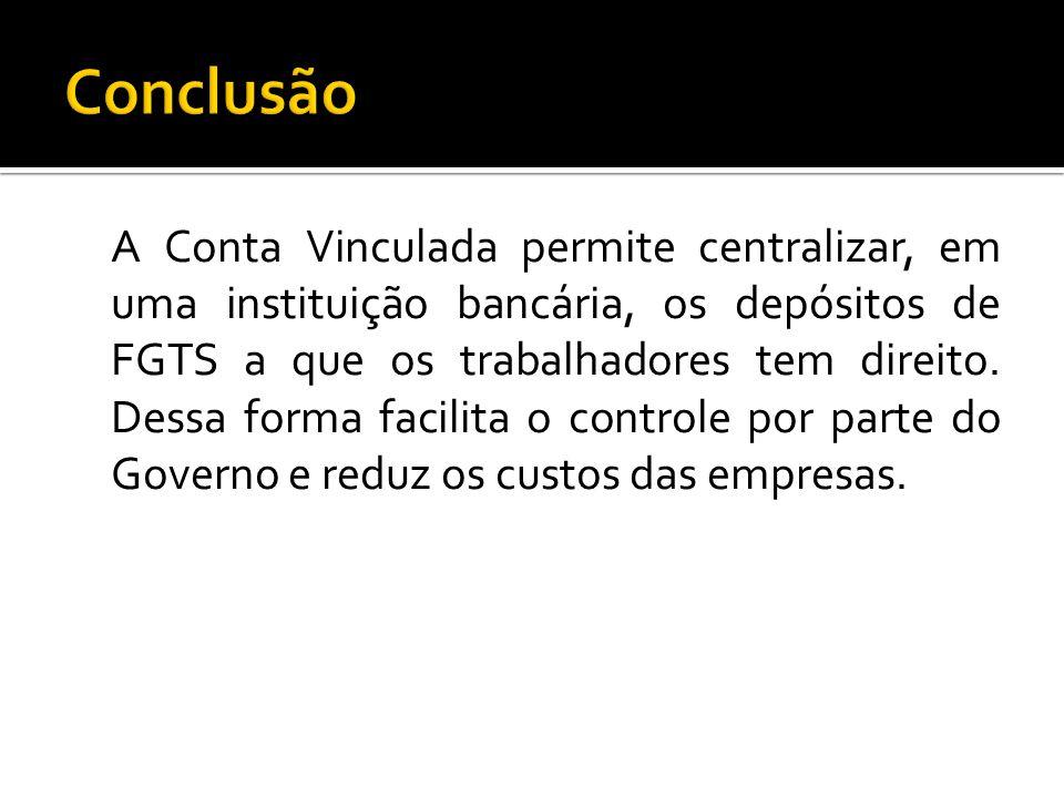 A Conta Vinculada permite centralizar, em uma instituição bancária, os depósitos de FGTS a que os trabalhadores tem direito. Dessa forma facilita o co