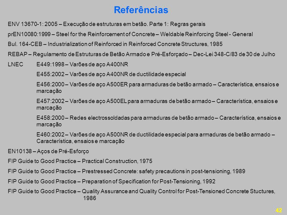 42 Referências ENV 13670-1: 2005 – Execução de estruturas em betão.