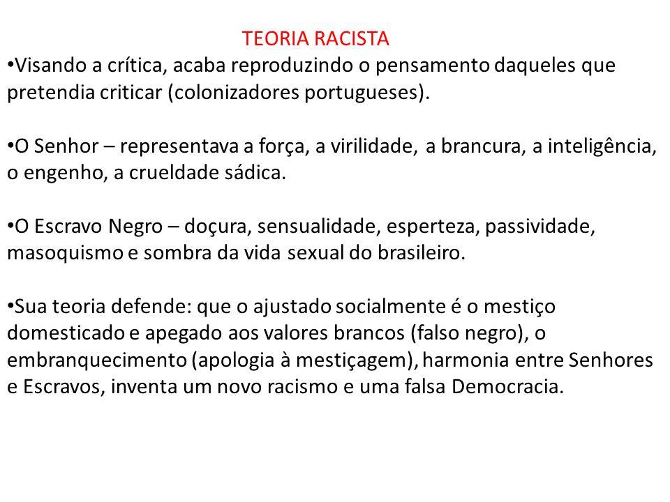 TEORIA RACISTA Visando a crítica, acaba reproduzindo o pensamento daqueles que pretendia criticar (colonizadores portugueses). O Senhor – representava