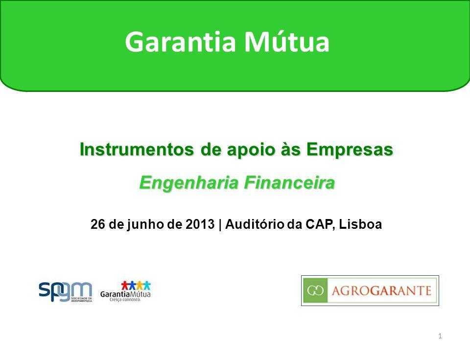 1 Garantia Mútua Instrumentos de apoio às Empresas Engenharia Financeira 26 de junho de 2013 | Auditório da CAP, Lisboa