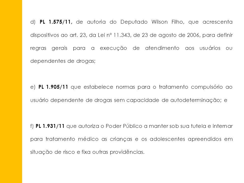 d) PL 1.575/11, de autoria do Deputado Wilson Filho, que acrescenta dispositivos ao art. 23, da Lei nº 11.343, de 23 de agosto de 2006, para definir r