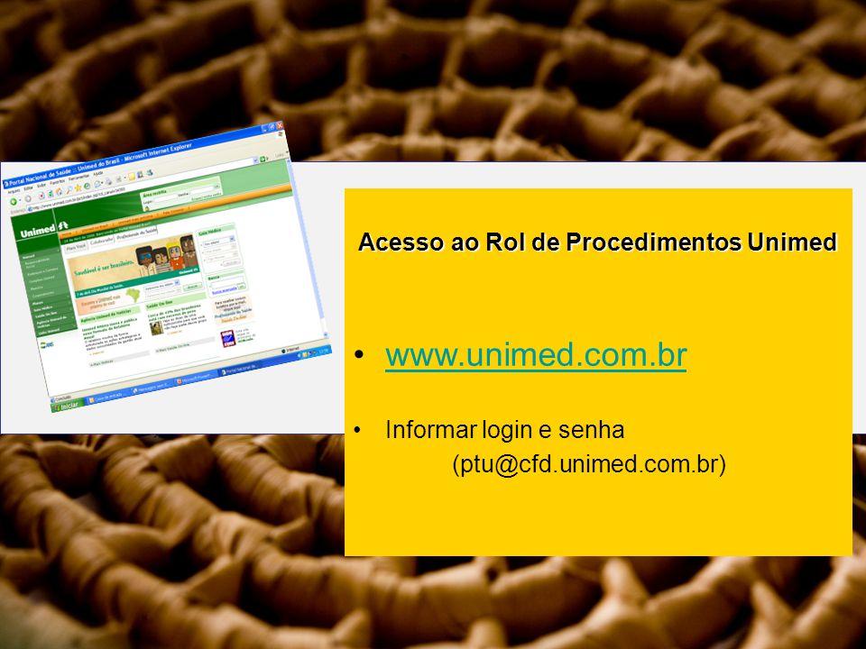 Acesso ao Rol de Procedimentos Unimed www.unimed.com.br Informar login e senha (ptu@cfd.unimed.com.br)