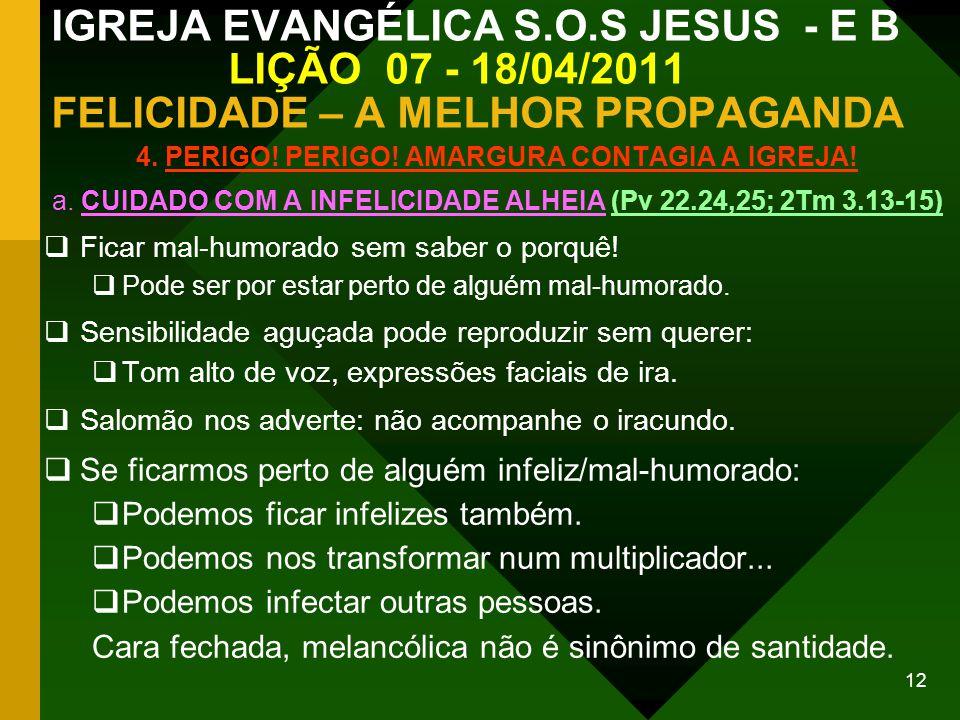12 IGREJA EVANGÉLICA S.O.S JESUS - E B LIÇÃO 07 - 18/04/2011 FELICIDADE – A MELHOR PROPAGANDA 4. PERIGO! PERIGO! AMARGURA CONTAGIA A IGREJA! a. CUIDAD