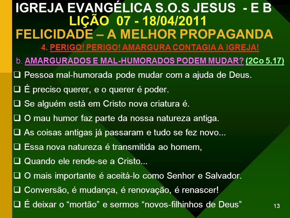 13 IGREJA EVANGÉLICA S.O.S JESUS - E B LIÇÃO 07 - 18/04/2011 FELICIDADE – A MELHOR PROPAGANDA 4. PERIGO! PERIGO! AMARGURA CONTAGIA A IGREJA! b. AMARGU