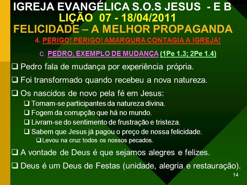 14 IGREJA EVANGÉLICA S.O.S JESUS - E B LIÇÃO 07 - 18/04/2011 FELICIDADE – A MELHOR PROPAGANDA 4. PERIGO! PERIGO! AMARGURA CONTAGIA A IGREJA! c. PEDRO,