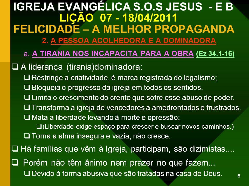 7 IGREJA EVANGÉLICA S.O.S JESUS - E B LIÇÃO 07 - 18/04/2011 FELICIDADE – A MELHOR PROPAGANDA 2.