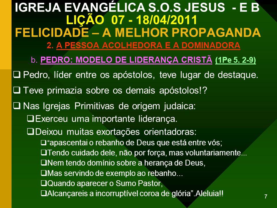 7 IGREJA EVANGÉLICA S.O.S JESUS - E B LIÇÃO 07 - 18/04/2011 FELICIDADE – A MELHOR PROPAGANDA 2. A PESSOA ACOLHEDORA E A DOMINADORA b. PEDRO: MODELO DE