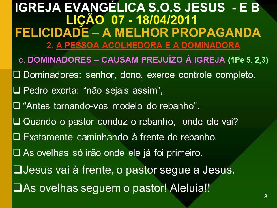 9 IGREJA EVANGÉLICA S.O.S JESUS - E B LIÇÃO 07 - 18/04/2011 FELICIDADE – A MELHOR PROPAGANDA 3.