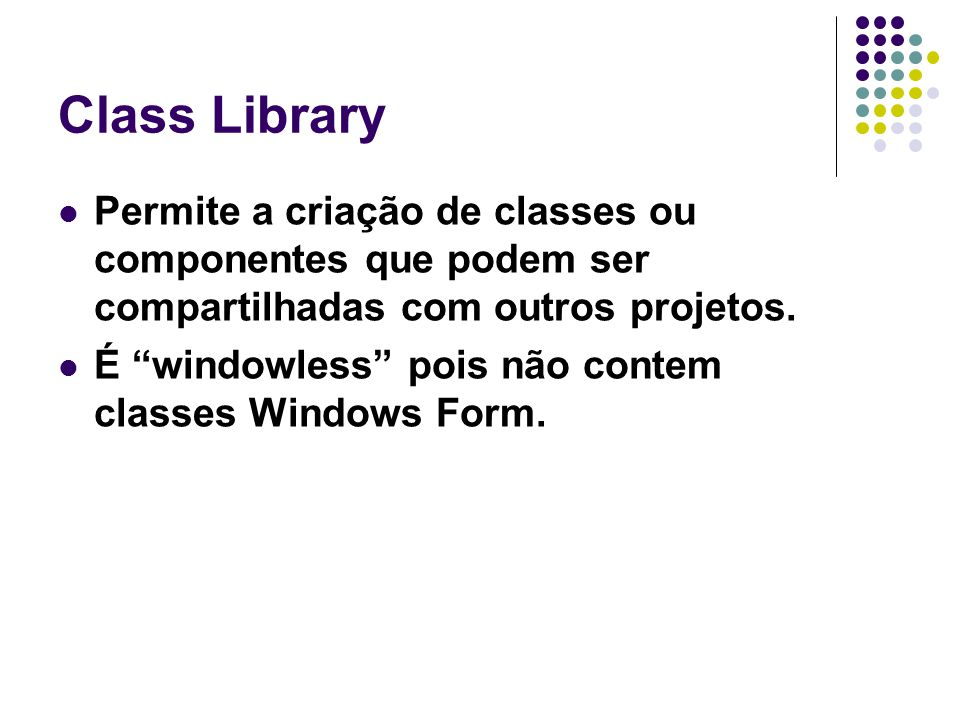 Class Library Permite a criação de classes ou componentes que podem ser compartilhadas com outros projetos.
