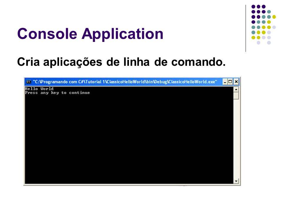 Console Application Cria aplicações de linha de comando.