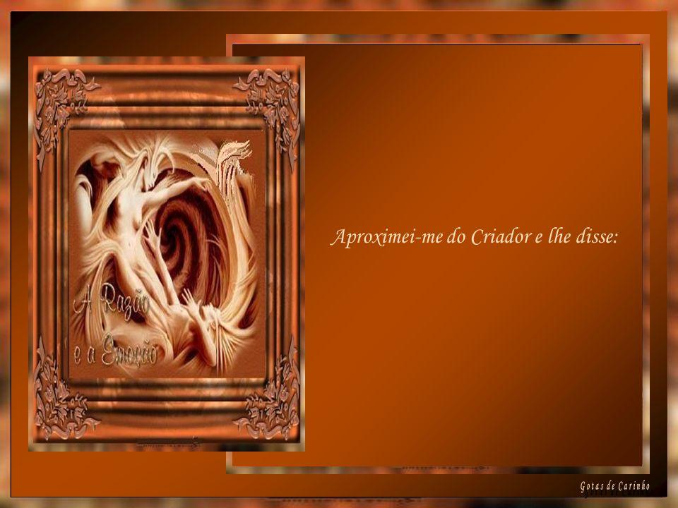 Aproximei-me do Criador e lhe disse: