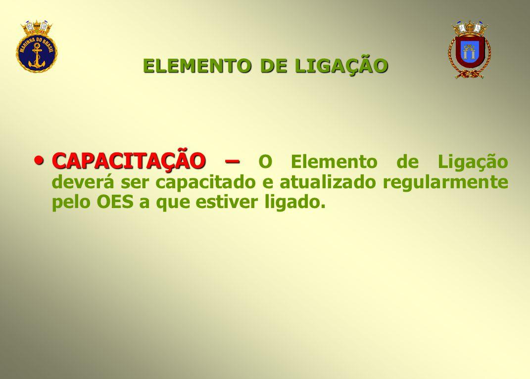 ELEMENTO DE LIGAÇÃO CAPACITAÇÃO – CAPACITAÇÃO – O Elemento de Ligação deverá ser capacitado e atualizado regularmente pelo OES a que estiver ligado.