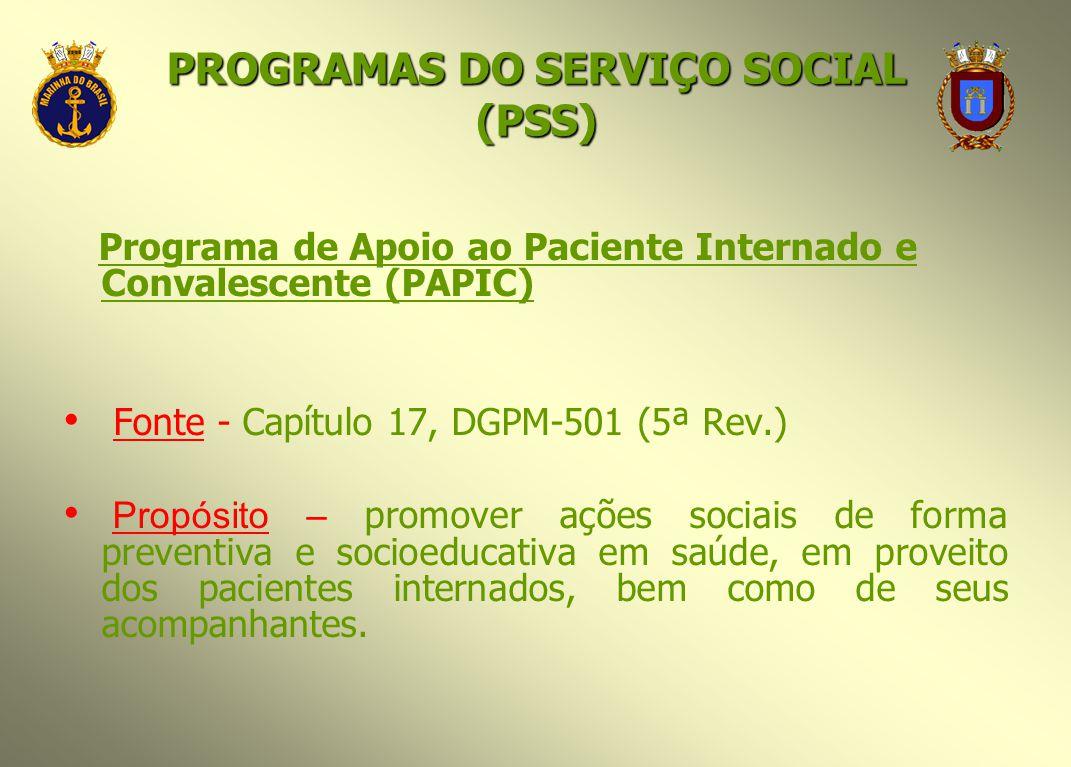 Programa de Apoio ao Paciente Internado e Convalescente (PAPIC) Fonte - Capítulo 17, DGPM-501 (5ª Rev.) Propósito – promover ações sociais de forma pr