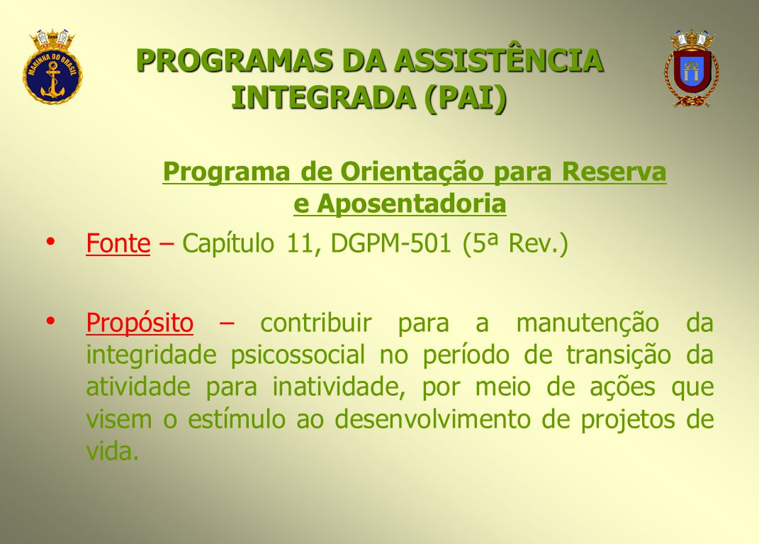 Programa de Orientação para Reserva e Aposentadoria Fonte – Capítulo 11, DGPM-501 (5ª Rev.) Propósito – contribuir para a manutenção da integridade ps