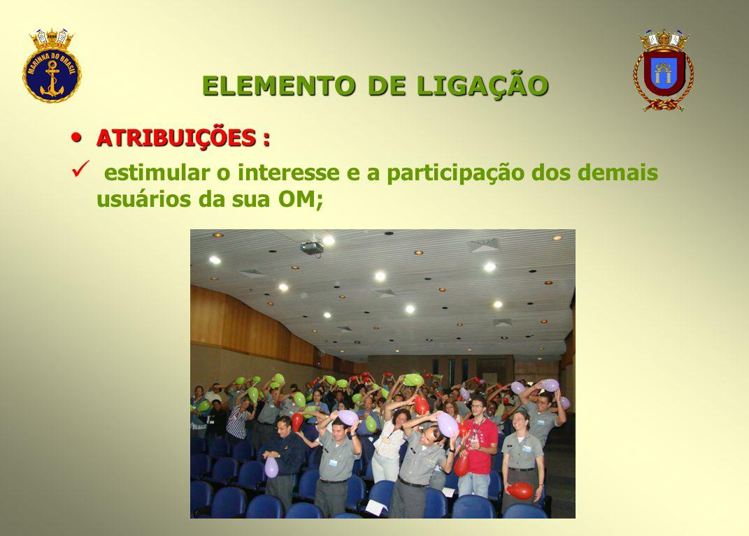 ELEMENTO DE LIGAÇÃO ATRIBUIÇÕES : ATRIBUIÇÕES : estimular o interesse e a participação dos demais usuários da sua OM;