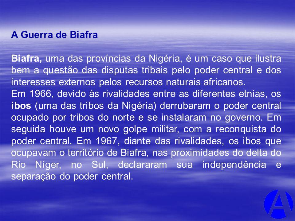 A Guerra de Biafra Biafra, uma das províncias da Nigéria, é um caso que ilustra bem a questão das disputas tribais pelo poder central e dos interesses