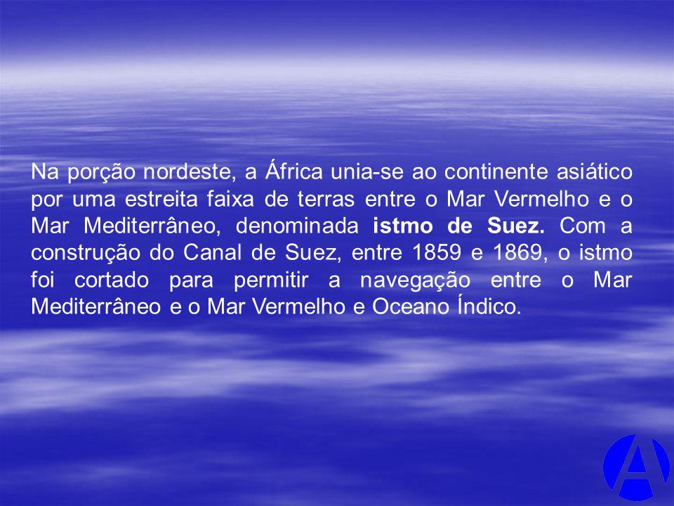 Na porção nordeste, a África unia-se ao continente asiático por uma estreita faixa de terras entre o Mar Vermelho e o Mar Mediterrâneo, denominada ist