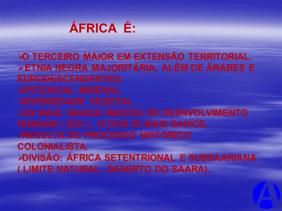 ÁFRICA É: O TERCEIRO MAIOR EM EXTENSÃO TERRITORIAL. ETNIA NEGRA MAJORITÁRIA, ALÉM DE ÁRABES E EURODESCENDENTES. POTENCIAL MINERAL. DIVERSIDADE VEGETAL