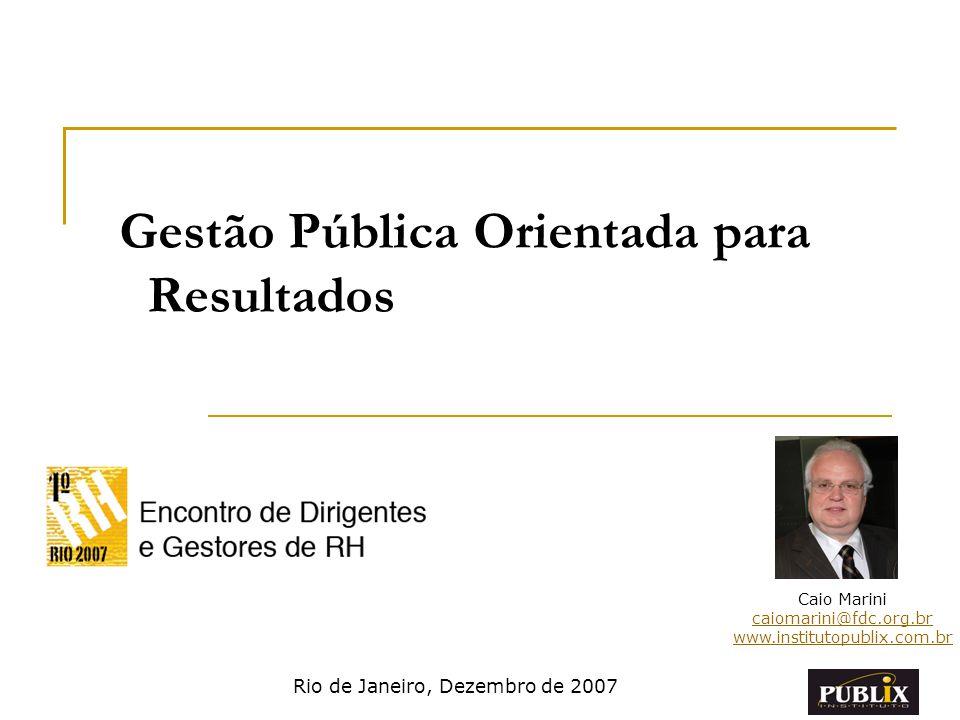 Gestão Pública Orientada para Resultados Caio Marini caiomarini@fdc.org.br www.institutopublix.com.br Rio de Janeiro, Dezembro de 2007