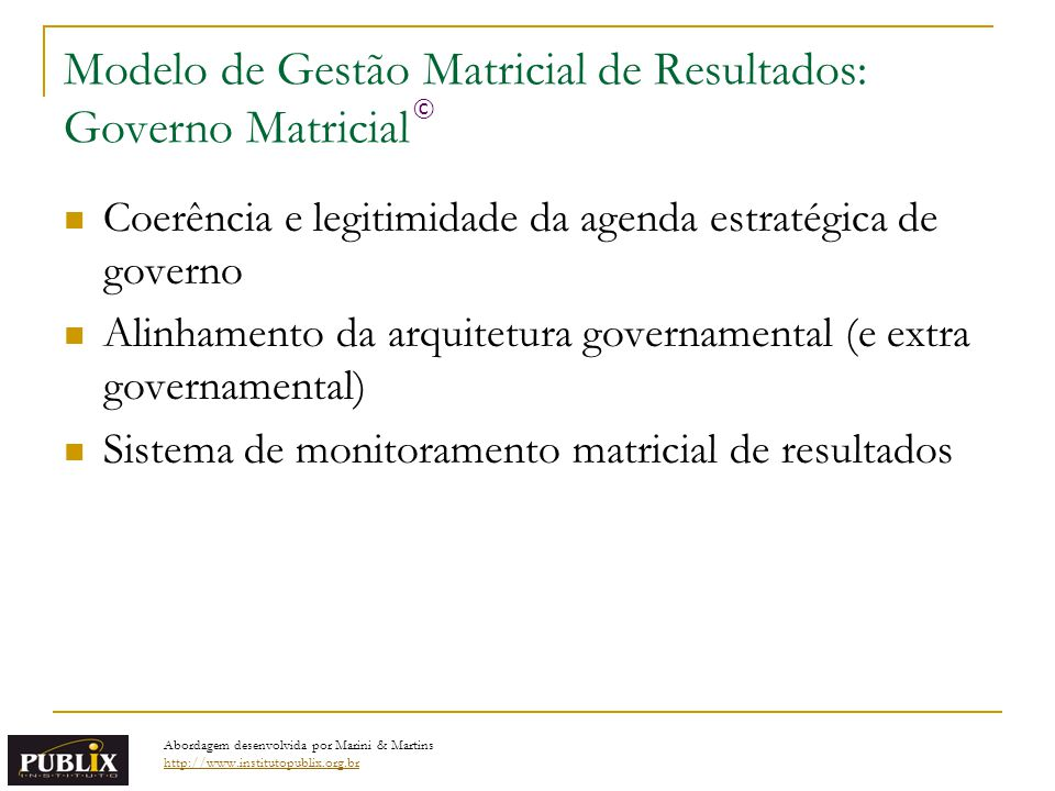 Modelo de Gestão Matricial de Resultados: Governo Matricial Coerência e legitimidade da agenda estratégica de governo Alinhamento da arquitetura gover