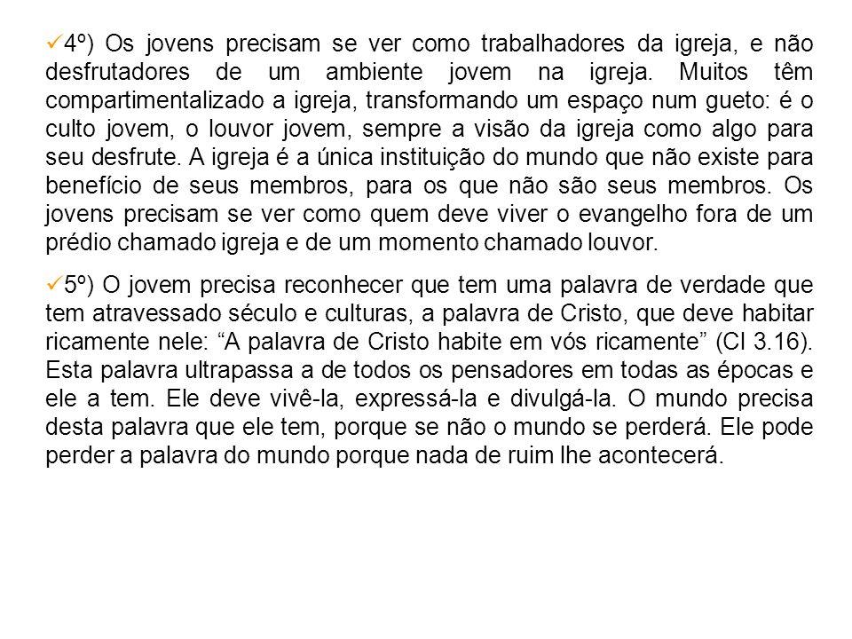 4º) Os jovens precisam se ver como trabalhadores da igreja, e não desfrutadores de um ambiente jovem na igreja. Muitos têm compartimentalizado a igrej