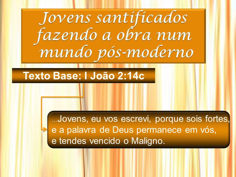 Os jovens do tempo de João eram fortes, tinham a palavra de Deus permanente neles e venciam o Maligno.