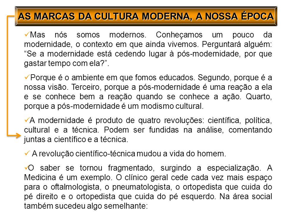 AS MARCAS DA CULTURA MODERNA, A NOSSA ÉPOCA Mas nós somos modernos.
