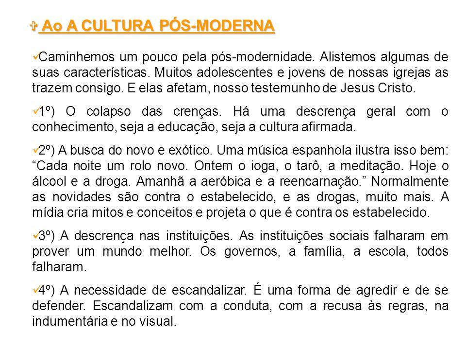 Ao A CULTURA PÓS-MODERNA Ao A CULTURA PÓS-MODERNA Caminhemos um pouco pela pós-modernidade.