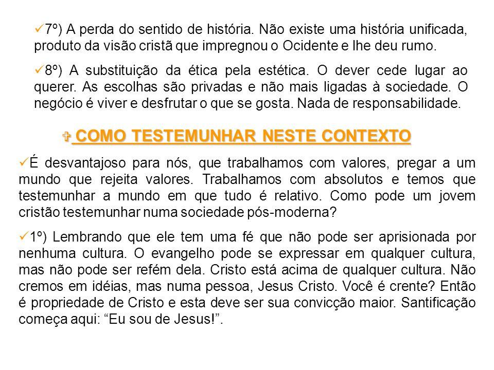 7º) A perda do sentido de história.