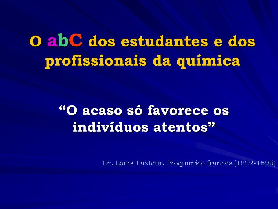 O abC dos estudantes e dos profissionais da química O acaso só favorece os indivíduos atentos Dr.