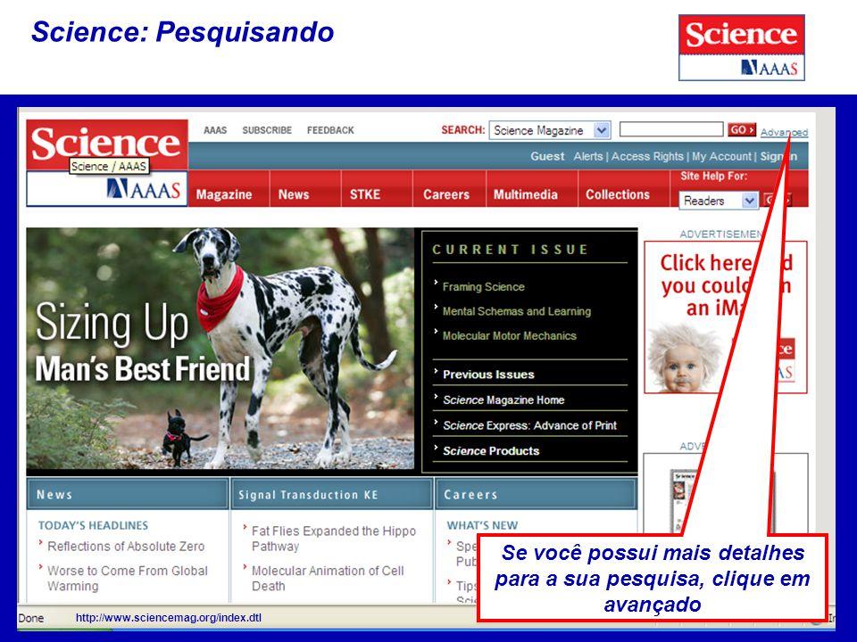 21 Science: Pesquisando http://www.sciencemag.org/index.dtl Se você possui mais detalhes para a sua pesquisa, clique em avançado