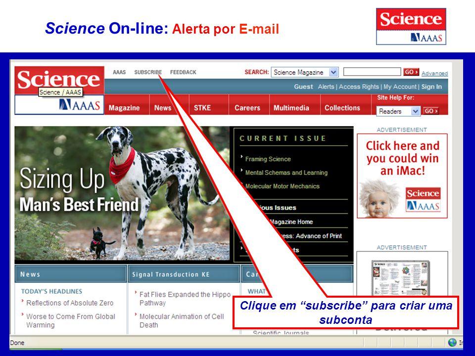 28 Science On-line: Alerta por E-mail Clique em subscribe para criar uma subconta