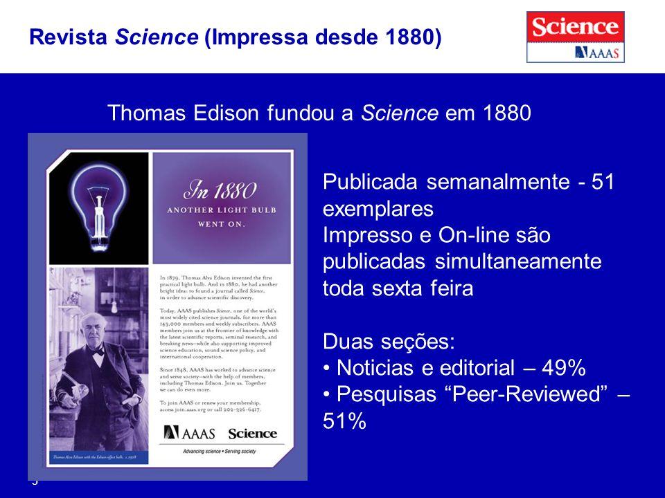 5 Thomas Edison fundou a Science em 1880 Revista Science (Impressa desde 1880) Publicada semanalmente - 51 exemplares Impresso e On-line são publicadas simultaneamente toda sexta feira Duas seções: Noticias e editorial – 49% Pesquisas Peer-Reviewed – 51%