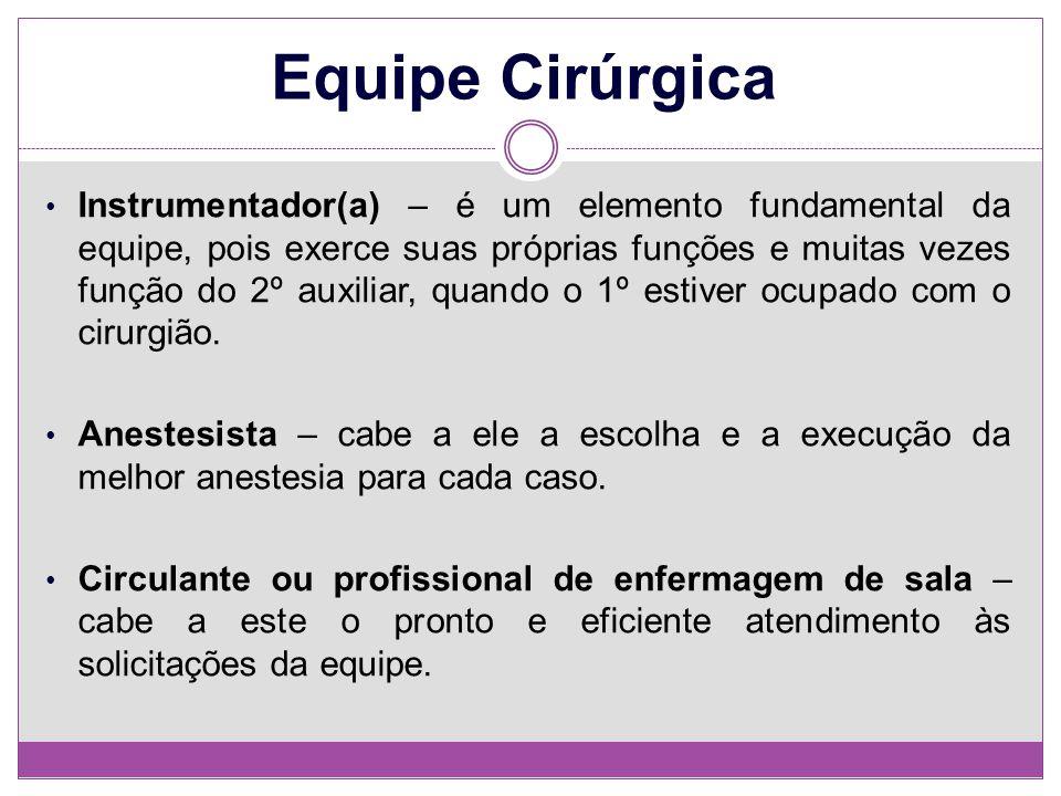 Equipe Cirúrgica Instrumentador(a) – é um elemento fundamental da equipe, pois exerce suas próprias funções e muitas vezes função do 2º auxiliar, quan