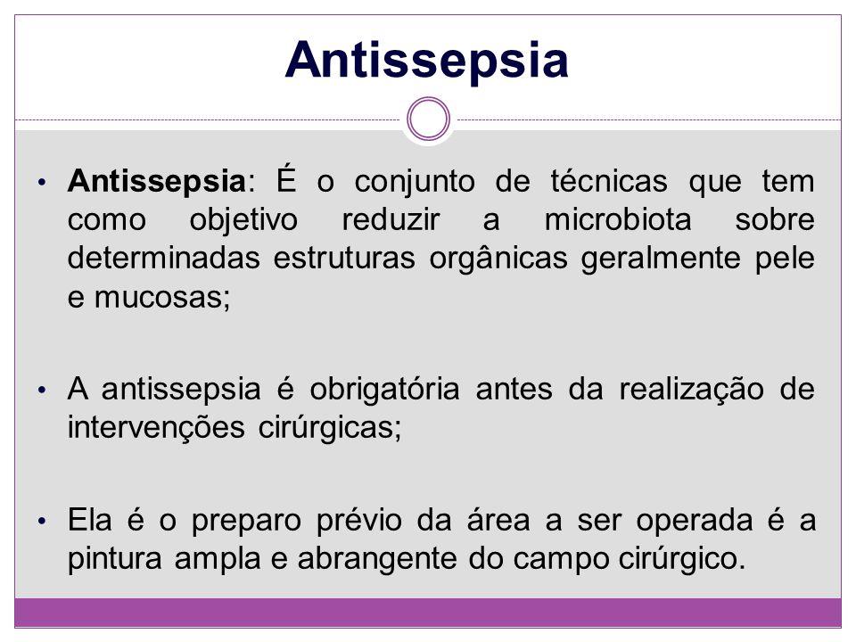 Antissepsia Antissepsia: É o conjunto de técnicas que tem como objetivo reduzir a microbiota sobre determinadas estruturas orgânicas geralmente pele e