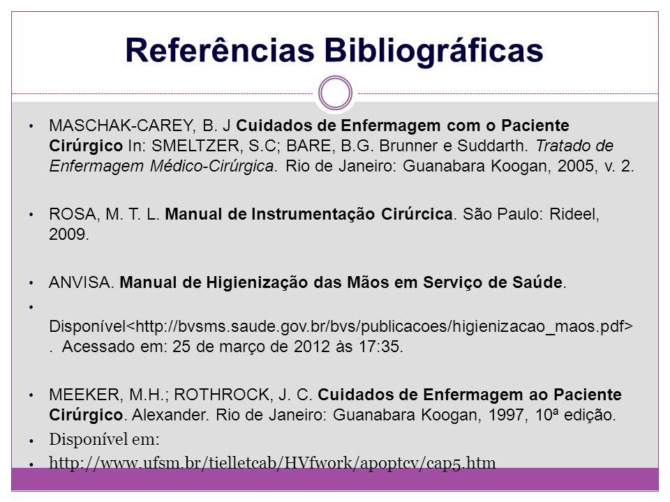 Referências Bibliográficas MASCHAK-CAREY, B. J Cuidados de Enfermagem com o Paciente Cirúrgico In: SMELTZER, S.C; BARE, B.G. Brunner e Suddarth. Trata