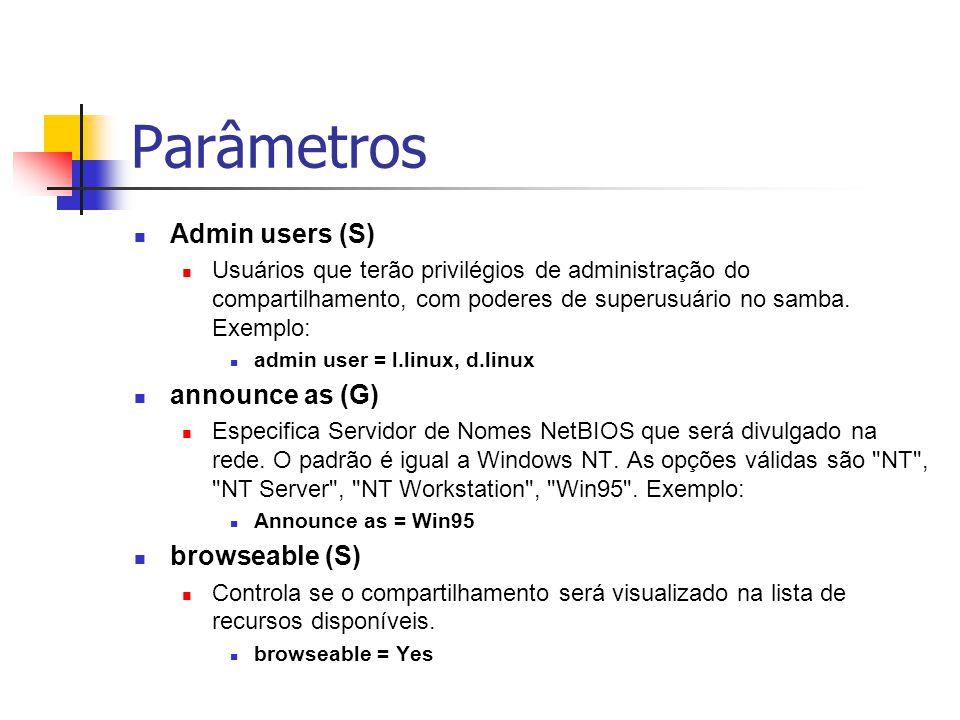 Parâmetros Admin users (S) Usuários que terão privilégios de administração do compartilhamento, com poderes de superusuário no samba.