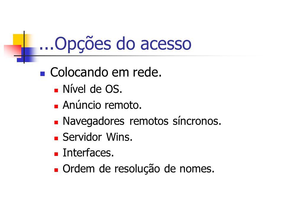 ...Opções do acesso Colocando em rede.Nível de OS.