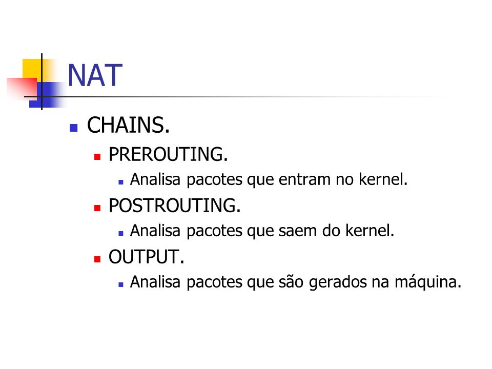 NAT CHAINS.PREROUTING. Analisa pacotes que entram no kernel.