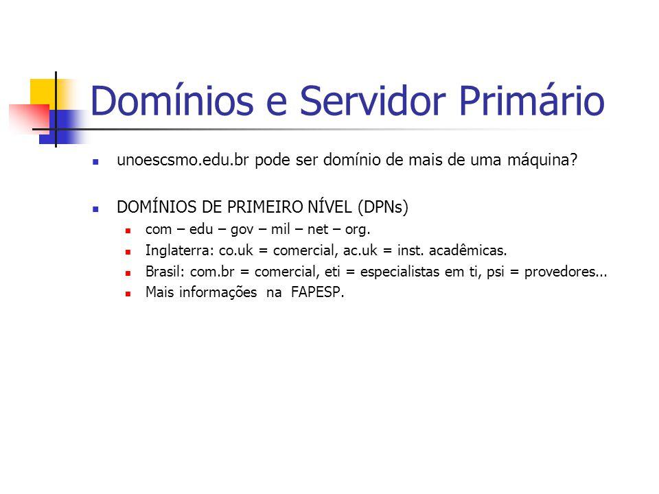 Domínios e Servidor Primário unoescsmo.edu.br pode ser domínio de mais de uma máquina.